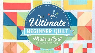 Learn How To Make A Quilt - The Ultimate Beginner Quilt Series Kick Off | Fat Quarter Shop