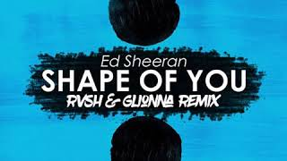 Gambar cover Ed Sheeran - Shape Of You (RVSH & GLIONNA Remix)[SUPPORTED BY ANDRY J]
