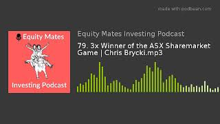 79. 3x Winner of the ASX Sharemarket Game | Chris Brycki.mp3