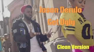 Jason Derulo - Get Ugly (clean edit)
