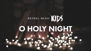 O Holy Night (Official Lyric Video) - Bethel Music Kids | Christmas Party