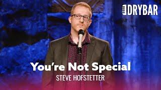 Having Children Doesn't Make You Special. Steve Hofstetter
