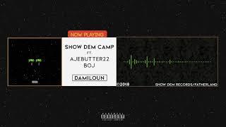 Show Dem Camp   Damiloun [Official Audio] Ft. Ajebutter22, BOJ