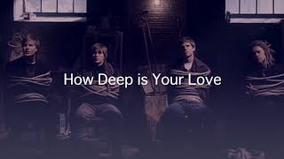 How Deep Is Your Love     Take That (lyrics)