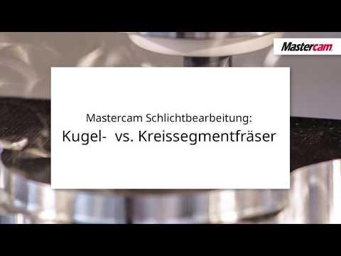 Mastercam Schlichtbearbeitung: Kugel-  vs. Kreissegmentfräser | CAM Software