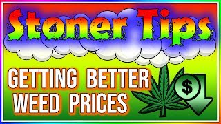 STONER TIPS #139: HOW TO GET BETTER WEED PRICES FROM YOUR DEALER