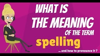 What does SPELLING mean? SPELLING meaning - SPELLING definition - How to pronounce SPELLING