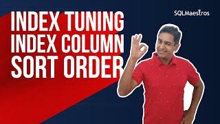 Index Tuning – Index Column Sort Order by Amit Bansal