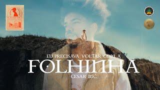 Cesar Mc - Eu precisava voltar com a Folhinha (Videoclipe Oficial)
