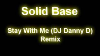 Solid Base   Stay With Me (DJ Danny D Remix)