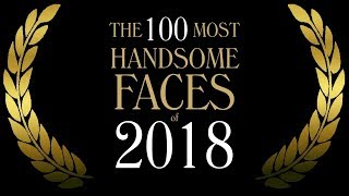 The 100 Most Handsome Faces of 2018