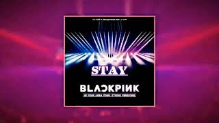Stay By Blackpink ( Remix and Studio Vers.)