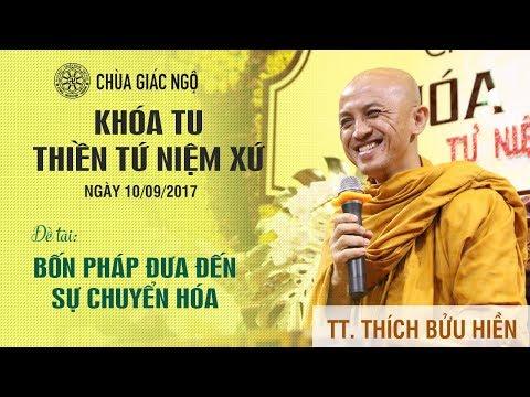 Khóa tu Thiền lầ 8: Bốn pháp đưa đến sự chuyển hóa - Sư Bửu Hiền