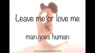Leave Me Or Love Me - mangoeshuman