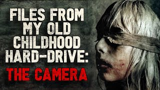 """""""Files from my old childhood hard-drive: The Camera"""" Creepypasta (Part 1)"""
