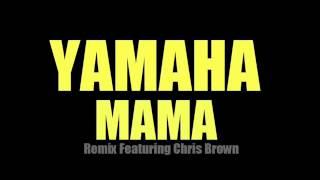 Yamaha Mama (Remix) (HQ) - Desean Ft Chris Brown