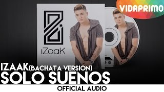 Solo Sueños (Audio bachata) - iZaak  (Video)