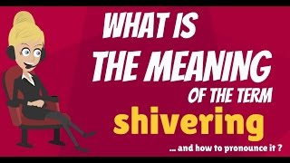What is SHIVERING? What does SHIVERING mean? SHIVERING meaning, definition & explanation