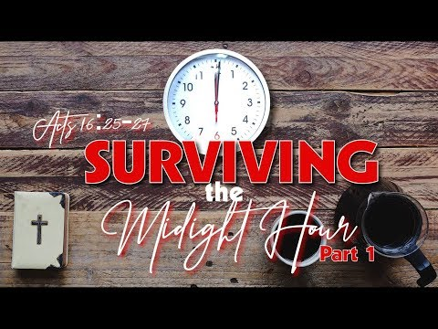 Surviving The Midnight Hour Pt.1 – Acts 16:25-27