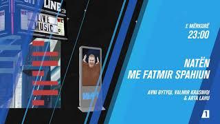 Promo - Natën me Fatmir Spahiun - Avni Bytyqi, Valmir Krasniqi & Arta Lahu