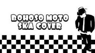 BOHOSO MOTO (COVER SKA) Lirik Lagu