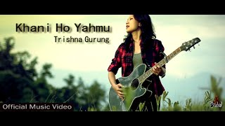 Khani Ho Yahmu - Trishna Gurung [Official Video]