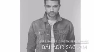 BAHADIR SAĞLAM - Şiire Gazele ( Canlı Akustik Performans )