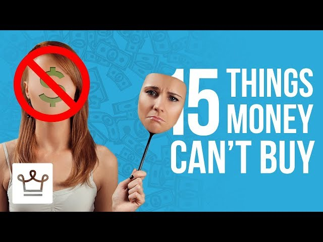 15 Things Money CAN'T Buy
