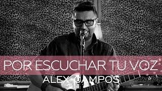 Por escuchar tu voz - Alex Campos (Video)