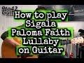 How to play Sigala, Paloma Faith - Lullaby Guitar Lesson Tutorial