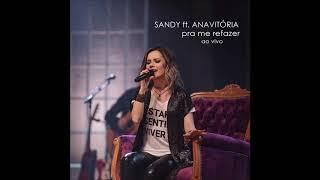 Pra Me Refazer   Sandy Ft. Anavitória (ao Vivo)