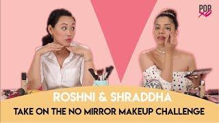 Roshni & Shraddha Take On No Mirror Makeup Challenge - POPxo Beauty