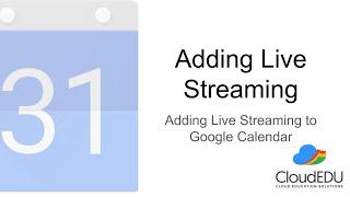 Adding Live Streaming to Google Calendar 2/3