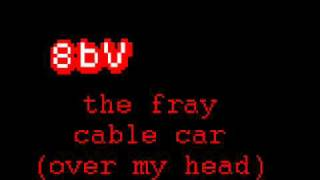 8 bit - The Fray - Over My Head (Cable Car)