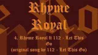 4. Rhyme Royal ft 112 - Let This Go.wmv