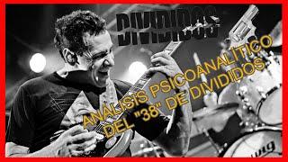 """""""El 38"""", Divididos  (Psicoanalisis en Clave de Rock - 1era Temporada)"""