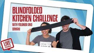 Yolanda & Orhan Do A Blindfolded KITCHEN Challenge! | Yolanda Gampp | How To Cake It