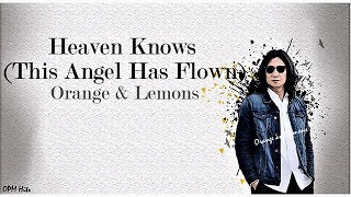 HEAVEN KNOWS (This Angel has Flown) - Orange & Lemons (Lyrics)