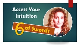 Access your Intuition with Tarot - Exploring the Six of Swords