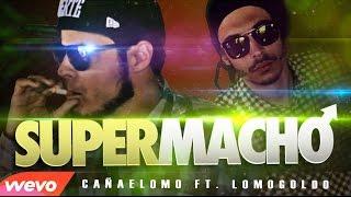 SUPERMACHO - Cañaelomo ft. Lomogoldo