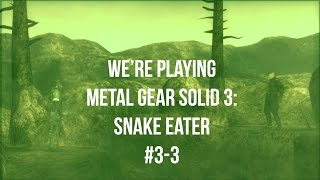 We're Playing MGS3 #3-3 - Goddamn Nerd