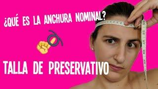 Talla De Preservativo 👉➰ ~¿Qué Es La Anchura Nominal?~ [SEGURIDAD Y PROTECCIÓN]