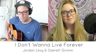I Don't Wanna Live Forever - Zayn and Taylor Swift | Cover by Jordan Levy & Garrett Grimm