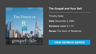 The Gospel and Your Self – Timothy Keller [Sermon]