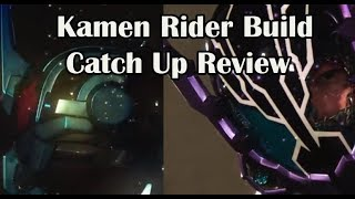 Kamen Rider Build Catch Up Review
