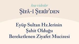 Kısa Video: Eyüp Sultan'ın Şahit Olduğu Bereketlenen Ziyafet Mucizesi
