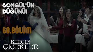 Kırgın Çiçekler 60.Bölüm - Songül'ün düğünü!