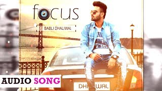 Focus  Babli Dhaliwal  Latest Punjabi Audio Song 2016  Yaariyan Records