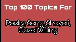 Top 100 topics for poetry & shayari writing || कविता और शायरी लेखन के लिए 100 महत्वपूर्ण विषय