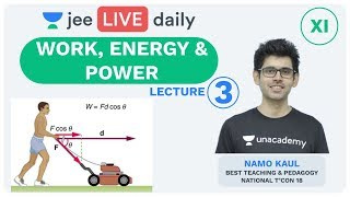 Work, Energy & Power - Lecture 3 | Unacademy JEE | LIVE DAILY | IIT JEE Physics | Namo Kaul